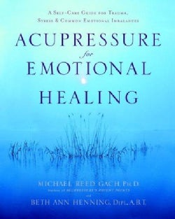 Acupressure for Emotional Healing: A Self-Care Guide for Trauma, Stress, & Common Emotional Imbalances (Paperback)