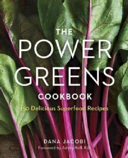 The Power Greens Cookbook: 140 Delicious Superfood Recipes (Paperback)