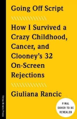 Going Off Script: How I Survived a Crazy Childhood, Cancer, and Clooney's 32 On-Screen Rejections (Paperback)