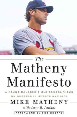 The Matheny Manifesto: A Young Manager's Old-School Views on Success in Sports and Life (Hardcover)