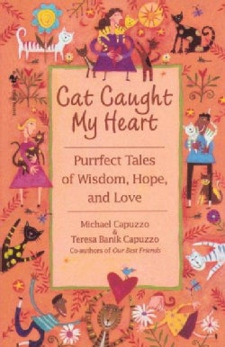 Cat Caught My Heart: Purrfect Tales of Wisdom, Hope, and Love (Paperback)