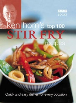 Ken Hom's Top 100 Stir-Fry Recipes: Quick and Easy Dishes for Every Occasion (Hardcover)