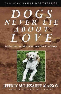 Dogs Never Lie About Love: Reflections on the Emotional World of Dogs (Paperback)