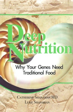 Deep Nutrition: Why Your Genes Need Traditional Food (Paperback)
