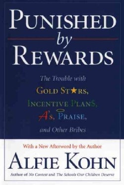 Punished by Rewards: The Trouble With Gold Stars, Incentive Plans, A&#39;S, Praise and Other Bribes (Paperback)