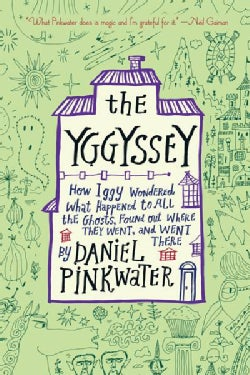The Yggyssey: How Iggy Wondered What Happened to All the Ghosts, Found Out Where They Went, and Went There (Hardcover)