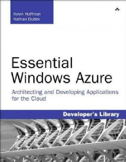 Essential Windows Azure: Architecting and Developing Applications for the Cloud (Paperback)