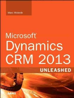 Microsoft Dynamics CRM Unleashed 2013 (Paperback)