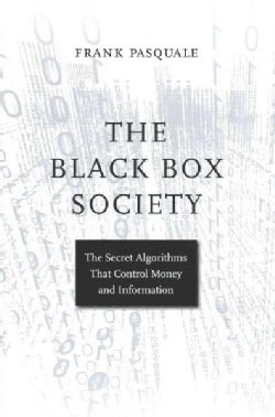 The Black Box Society: The Secret Algorithms That Control Money and Information (Hardcover)