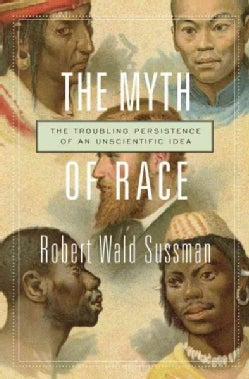 The Myth of Race: The Troubling Persistence of an Unscientific Idea (Hardcover)