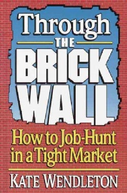 Through the Brick Wall: How to Job Hunt in a Tight Market (Paperback)