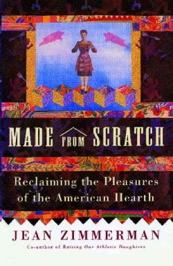 Made from Scratch: Reclaiming the Pleasures of the American Hearth (Paperback)