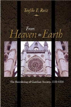 From Heaven to Earth: The Reordering of Castilian Society, 1150-1350 (Paperback)