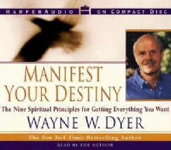 Manifest Your Destiny: The Nine Spiritual Principles for Getting Everything You Want (CD-Audio)