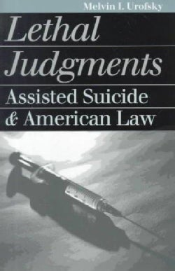 Lethal Judgments: Assisted Suicide and American Law (Paperback)
