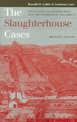 The Slaughterhouse Cases: Regulation, Reconstruction, And the Fourteenth Amendment (Paperback)