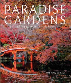 Paradise Gardens: Spiritual Inspiration and Earthly Expression (Hardcover)