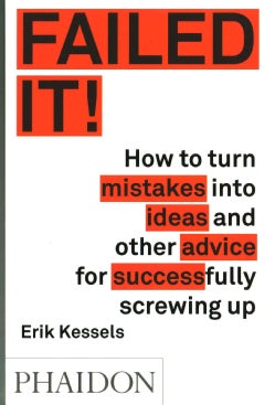 Failed It!: How to Turn Mistakes into Ideas and Other Advice for Successfully Screwing Up (Paperback)