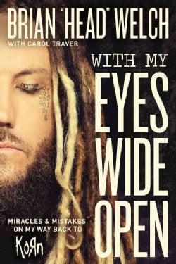 With My Eyes Wide Open: Miracles and Mistakes on My Way Back to Korn (Hardcover)