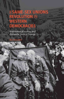 The Same-Sex Unions Revolution in Western Democracies: International Norms and Domestic Policy Change (Hardcover)