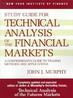 Study Guide for Technical Analysis of the Financial Markets: A Comprehensive Guide to Trading Methods and Applica... (Paperback)