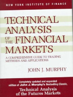 Technical Analysis of the Financial Markets: A Comprehensive Guide to Trading Methods and Applications (Hardcover)