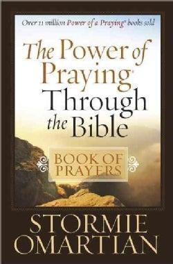 The Power of Praying Through the Bible Book of Prayers (Paperback)