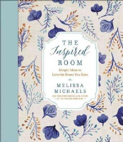 The Inspired Room: Simple Ideas to Love the Home You Have (Hardcover)