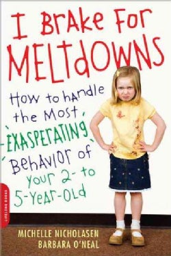 I Brake for Meltdowns: How to Handle the Most Exasperating Behavior of Your 2 to 5 Year Old (Paperback)