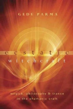 Ecstatic Witchcraft: Magick, Philosophy & Trance in the Shamanic Craft (Paperback)