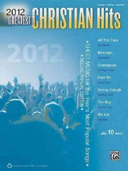 Greatest Christian Hits 2012: Sheet Music for the Year's Most Popular Songs; Piano, Vocal, Guitar) (Paperback)