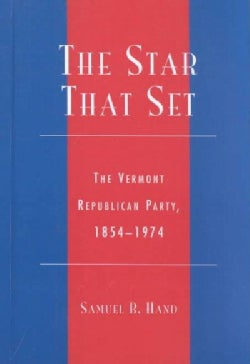 The Star That Set: The Vermont Republican Party, 1854-1974 (Hardcover)