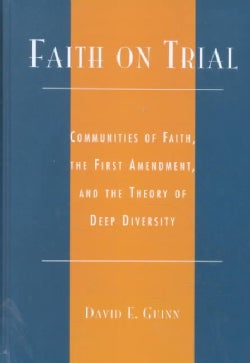 Faith on Trial: Communities of Faith, the First Amendment, and the Theory of Deep Diversity (Hardcover)