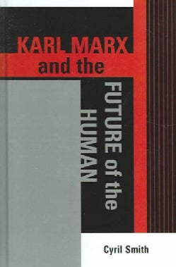 Karl Marx And The Future Of The Human (Hardcover)