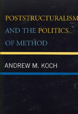 Poststructuralism and The Politics of Method (Paperback)