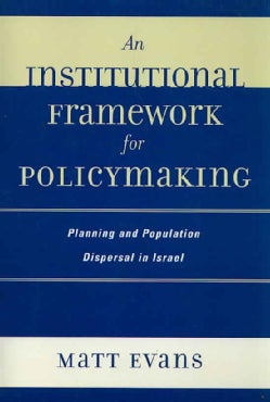 Institutional Framework For Policymaking: Planning and Population Dispersal in Israel (Paperback)