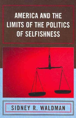 America and the Limits of the Politics of Selfishness (Paperback)