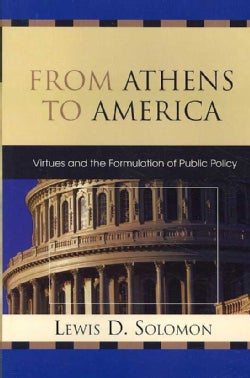 From Athens to America: Virtues and the Formulation of Public Policy (Paperback)