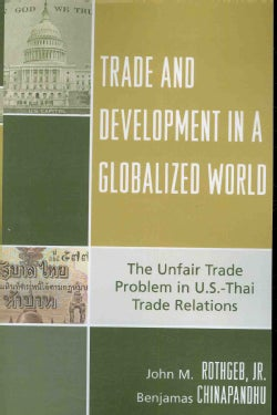 Trade and Development in a Globalized World: The Unfair Trade Problem in U.S.-Thai Trade Relations (Paperback)
