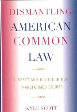 Dismantling American Common Law: Liberty and Justice in Our Transformed Courts (Hardcover)