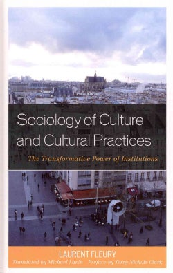Sociology of Culture and Cultural Practices: The Transformative Power of Institutions (Hardcover)