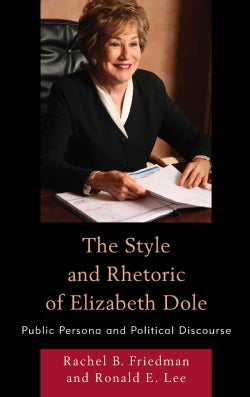 The Style and Rhetoric of Elizabeth Dole: Public Persona and Political Discourse (Hardcover)