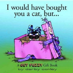 I Would Have Bought You a Cat, but: A Get Fuzzy Gift Book (Hardcover)