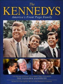 The Kennedys: America's Front Page Family: A Collection of Historic Newspaper Pages Selected by The Poynter Insti... (Paperback)