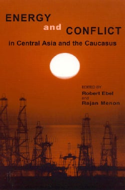 Energy and Conflict in Central Asia and the Caucasus (Paperback)