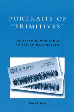 """Portraits of """"Primitives"""": Ordering Human Kinds in the Chinese Nation (Paperback)"""