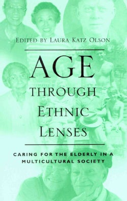 Age Through Ethnic Lenses: Caring for the Elderly in a Multicultural Society (Paperback)