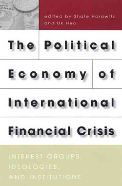 The Political Economy of International Financial Crisis: Interest Groups, Ideologies, and Institutions (Hardcover)