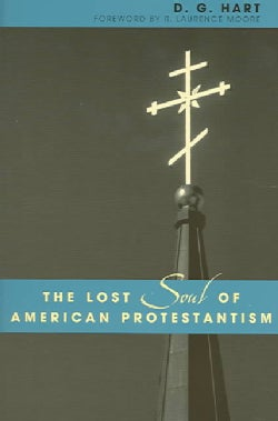 The Lost Soul Of American Protestantism (Paperback)