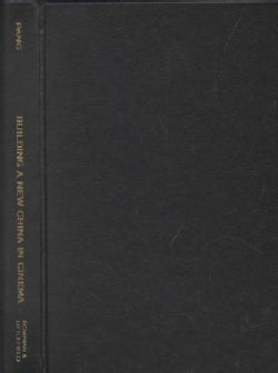 Building a New China in Cinema: The Chinese Left-Wing Cinema Movement, 1932-1937 (Hardcover)